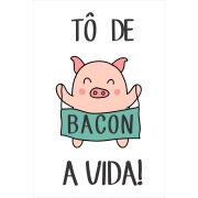 Placa Decorativa em MDF 30x20 cm Tô de Bacon a Vida 68411 - Kapos